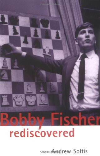 Bobby Fischer Rediscovered (Batsford Chess Book)