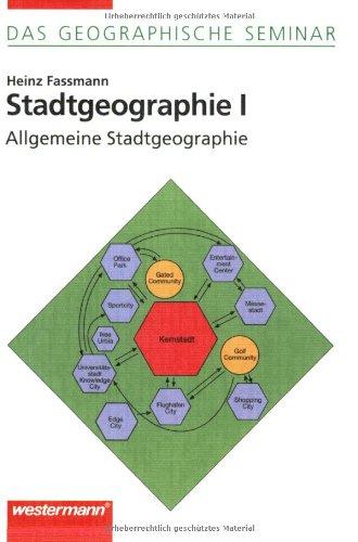Stadtgeographie I: Allgemeine Stadtgeographie: 1. Auflage 2005: Theorien und Prozesse (Das Geographische Seminar)
