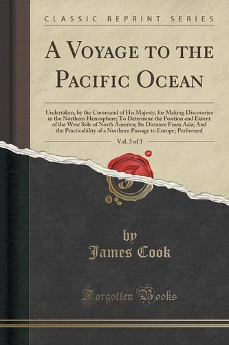 A Voyage to the Pacific Ocean, Vol. 3 of 3: Undertaken, by the Command of His Majesty, for Making Discoveries in the Northern Hemisphere; To Determine ... Its Distance From Asia; And the Practicabilit