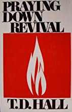 Praying Down Revival by T.D. Hall