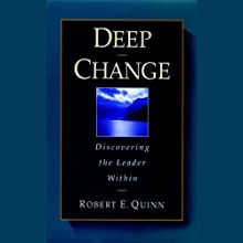 Deep Change: Discovering the Leader Within (       UNABRIDGED) by Robert E. Quinn Narrated by Rowell Gormon