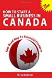 img - for How to Start A Small Business in Canada - Your Road Map To Financial Freedom By book / textbook / text book
