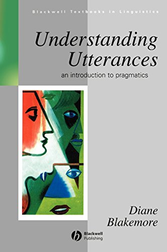 Understanding Utterances: Introduction to Pragmatics (Blackwell Textbooks in Linguistics)