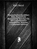 Theatralisches Quodlibet: Oder, Sämmtliche Dramatische Beyträge Für Die Leopoldstädter Schaubühne, Volumes 1-2 (German Edition)
