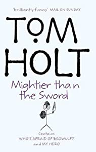 Mightier Than the Sword: Contains Who's Afraid of Beowulf? and My Hero (The Second Tom Holt, Omnibus) by Tom Holt