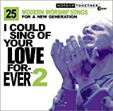 Various I Could Sing of Your Love Forever 2: 25 Modern Worship Songs for a New Generation
