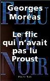 echange, troc Georges Moréas - Le flic qui n'avait pas lu Proust