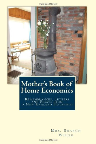 Mother'S Book Of Home Economics: Remembrances, Letters, And Essays From A New England Housewife