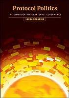 Protocol Politics: The Globalization of Internet Governance (Information Revolution and Global Politics Series)