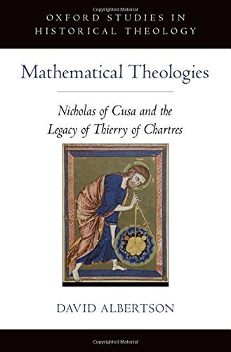 mathematical-theologies-nicholas-of-cusa-and-the-legacy-of-thierry-of-chartres-oxford-studies-in-his