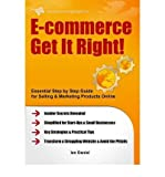 img - for E-commerce Get it Right!: Essential Step-by-step Guide for Selling & Marketing Products Online. Insider Secrets, Key Strategies & Practical Tips - Simplified for Start-ups & Small Businesses (Paperback) - Common book / textbook / text book