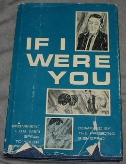 IF I WERE YOU - Prominent L. D. S. Men Speak to Youth, THE PRESIDING BISHOPRIC (COMPILED)