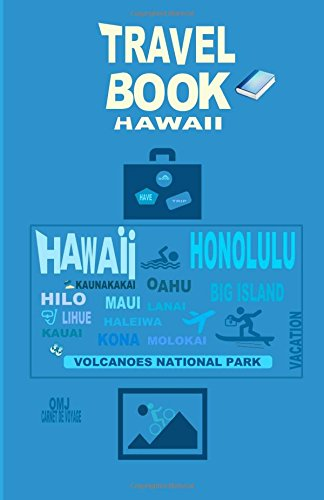 Travel book Hawaii: Travel journal. Traveler's notebook. Carnet de voyage Hawaii. Diary Traveling