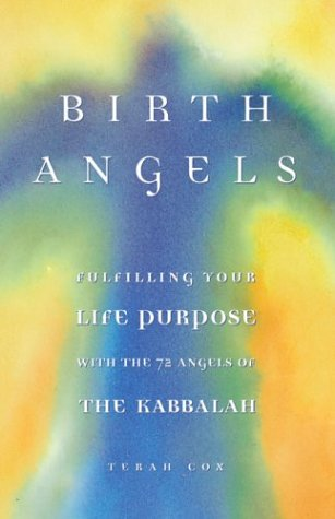 BIRTH ANGELS: Fulfilling Your Life Purpose and Potential with the 72 Angels of the Kabbalah, Cox, Terah