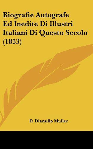 Biografie Autografe Ed Inedite Di Illustri Italiani Di Questo Secolo (1853)