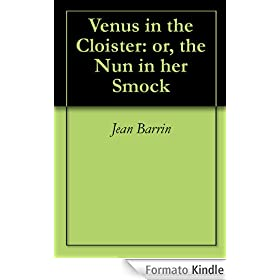 Venus in the Cloister: or, the Nun in her Smock (English Edition)
