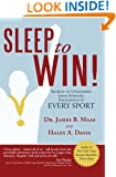 Sleep to Win!: Secrets to Unlocking Your Athletic Excellence in Every Sport