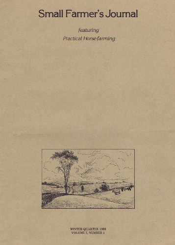 Small Farmer's Journal: Featuring Horse-Farming, Winter Quarter 1980 (Volume 5, Number 1)