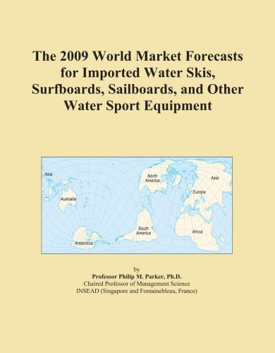 The 2009 World Market Forecasts for Imported Water Skis, Surfboards, Sailboards, and Other Water Sport Equipment