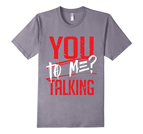 Mens-EmmaSaying-You-Talking-To-Me-Tee-Shirt-For-Real-Tough-People-Slate