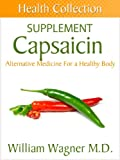 The Capsaicin Supplement: Alternative Medicine for a Healthy Body (Health Collection)