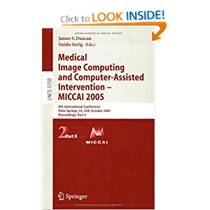 Medical Image Computing and Computer-Assisted Intervention -- MICCAI 2005: 8th International Conference, Palm Springs, CA, USA, October 26-29, 2005...