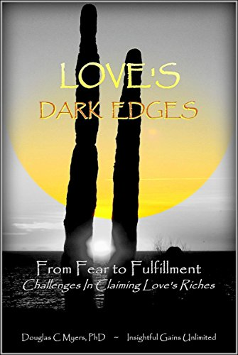 Douglas C. Myers PhD - LOVE'S DARK EDGES: FROM FEAR TO FULFILLMENT (English Edition)