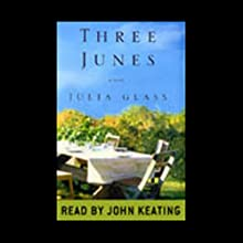 Three Junes (       UNABRIDGED) by Julia Glass Narrated by John Keating