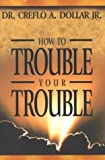 img - for How to Trouble Your Trouble book / textbook / text book