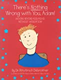 There's Nothing Wrong with You, Adam! Moving Beyond A.D.D./A.D.H.D. Without Medication