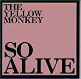 SO ALIVE(THE YELLOW MONKEY)