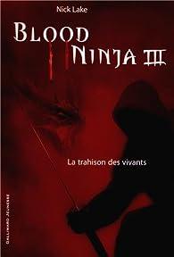 Blood Ninja, tome 3 : La trahison des vivants par Nick Lake