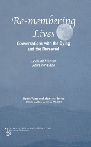 Remembering Lives: Conversations with the Dying and the Bereaved (Death, Value and Meaning Series)