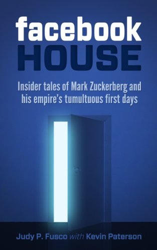 Facebook House: Insider Tales of Mark Zuckerberg and His Empire's Tumultuous First Days
