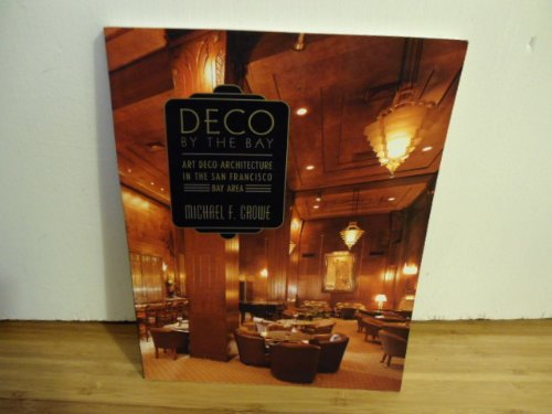 Deco by the Bay: Art Deco Architecture in the San Francisco Bay Area, Crowe, Michael F.