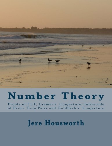 Number Theory: Proofs of FLT, Cramer's Conjecture, Infinitude of Prime Twin Pairs and Goldbach's Conjecture