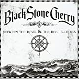 Between The Devil & The Deep Blue Sea Black Stone Cherry