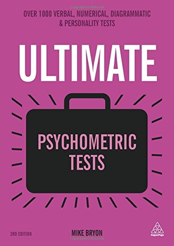Ultimate Psychometric Tests: Over 1000 Verbal, Numerical, Diagrammatic and Personality Tests (Ultimate Series)