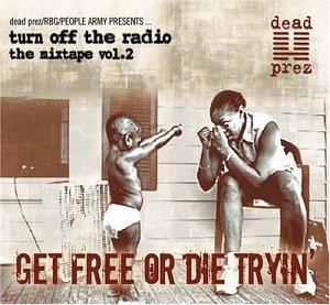Dead Prez - Turn Off The Radio Vol. 2: Get Free Or Die Tryin