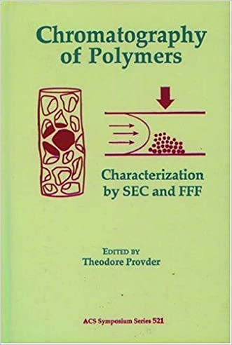 Chromatography of Polymers: Characterization by SEC and FFF (ACS Symposium Series)