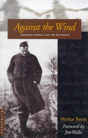 Against the Wind: Eberhard Arnold and the Bruderhof