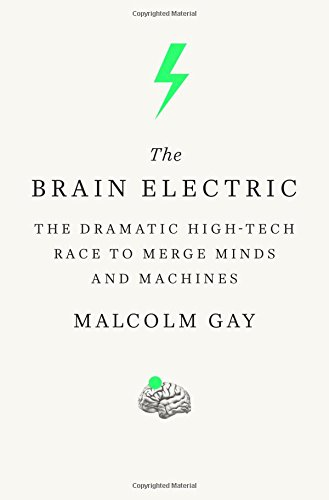The Brain Electric: The Dramatic High-Tech Race to Merge Min