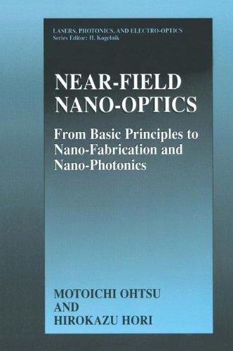 Near-Field Nano-Optics: From Basic Principles To Nano-Fabrication And Nano-Photonics (Lasers, Photonics, And Electro-Optics)