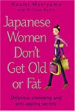 Naomi Moriyama Japanese Women Don't Get Old or Fat: Delicious slimming and anti-ageing secrets