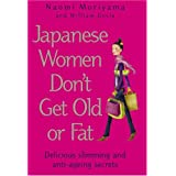 Japanese Women Don't Get Old or Fat: Delicious slimming and anti-ageing secretsby Naomi Moriyama