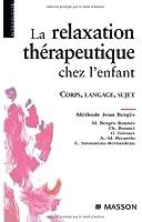 La relaxation thérapeutique chez l'enfant : Corps, langage, sujet