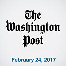 Top Stories Daily from The Washington Post, February 24, 2017 Newspaper / Magazine by  The Washington Post Narrated by Sam Scholl