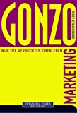 Gonzo-Marketing. Financial Times - New Business (382727057X) by Christopher Locke