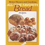 Better Homes and Gardens All-Time Favorite Bread Recipes (Better homes and gardens books) ~ Pat Terberg