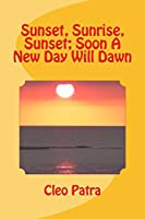 Sunset, Sunrise, Sunset, Soon A New Day Will Dawn
